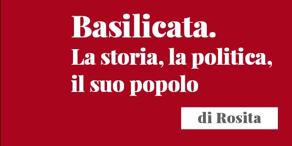 Basilicata. La storia, la politica, il suo popolo