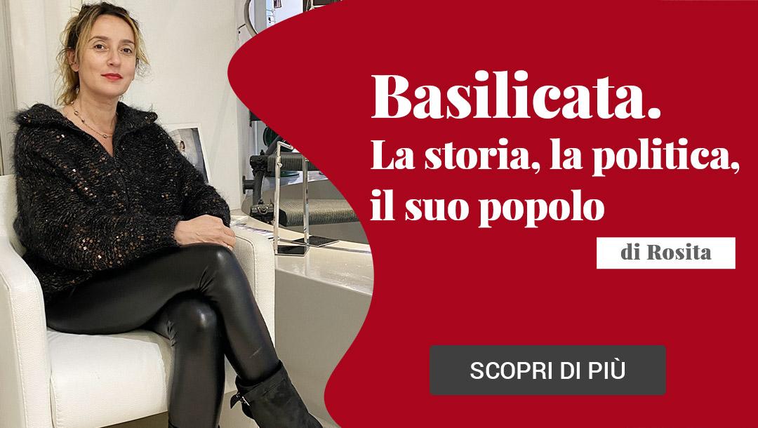 Basilicata. La storia, la politica, il suo popolo di Rosita